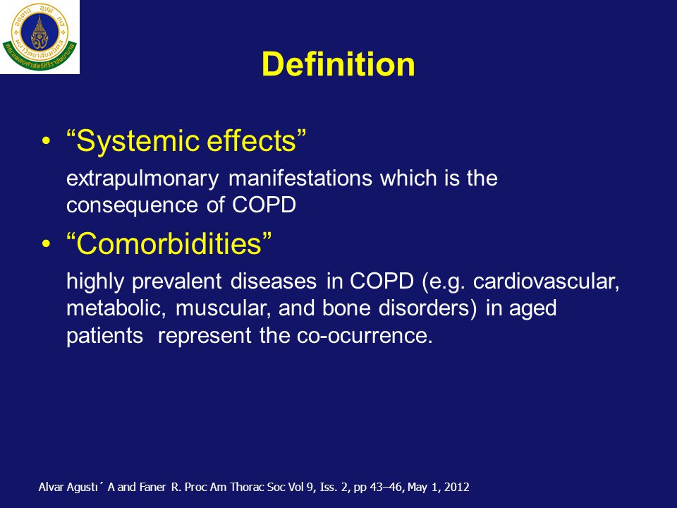"Definition •""Systemic effects"" extrapulmonary manifestations which is the consequence of COPD •""Comorbidities"" highly prevalent diseases in COPD (e.g."