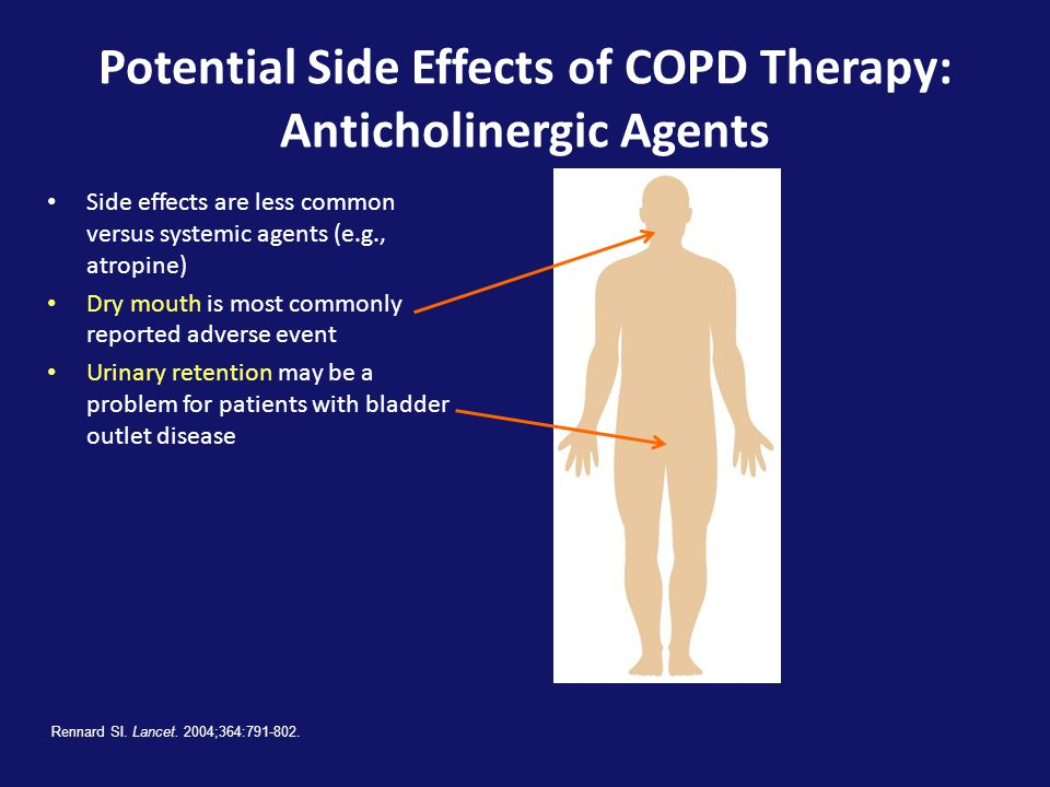 Potential Side Effects of COPD Therapy: Anticholinergic Agents • Side effects are less common versus systemic agents (e.g., atropine) • Dry mouth is most commonly reported adverse event • Urinary retention may be a problem for patients with bladder outlet disease Rennard SI.