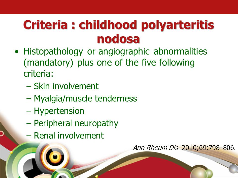 Criteria : childhood polyarteritis nodosa •Histopathology or angiographic abnormalities (mandatory) plus one of the five following criteria: –Skin inv
