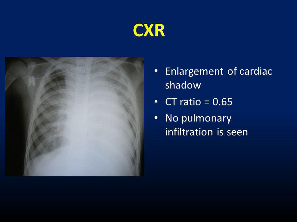 • Enlargement of cardiac shadow • CT ratio = 0.65 • No pulmonary infiltration is seen CXR