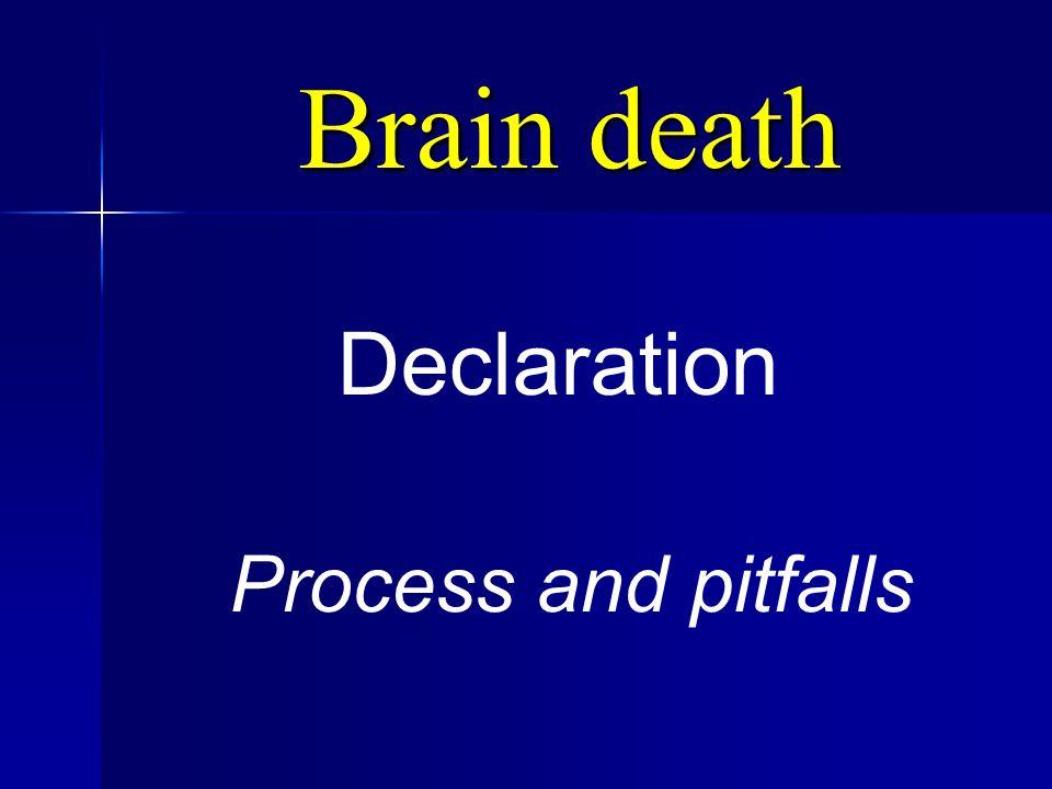 Brain death Brain death Declaration Process and pitfalls