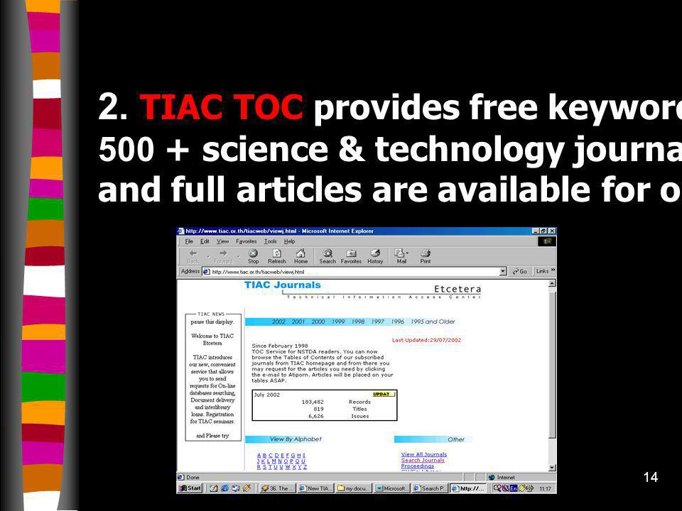13 1. Thai thesis database: free web- based index to Thai theses (all Thai universities bibliographic list in Thai/English) http://thesis.tiac.or.th T