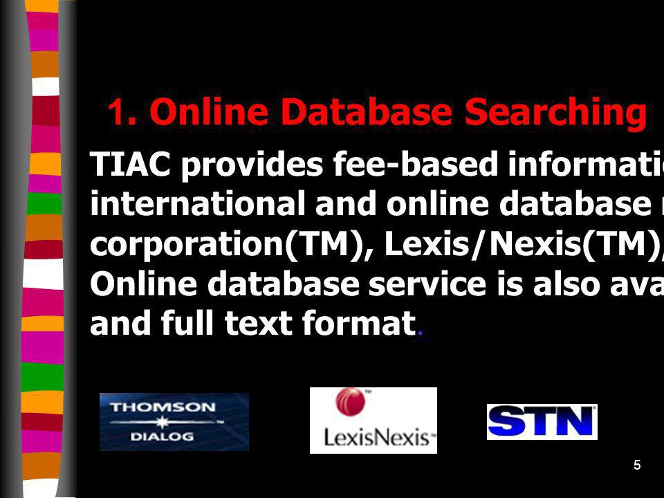 4 TIAC's Activities and Services 1. Online Database Searching 2. Document Delivery Service 3. S & T journals Library 4. Seminar & Training 5. Database