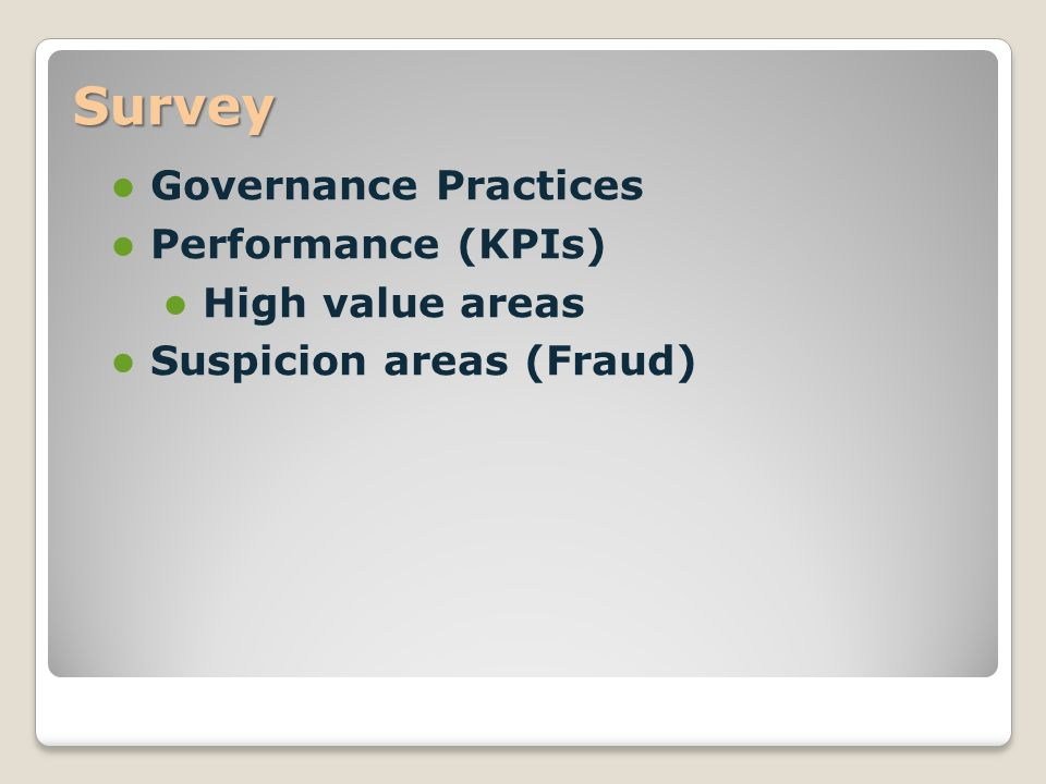 Survey  Governance Practices  Performance (KPIs)  High value areas  Suspicion areas (Fraud)