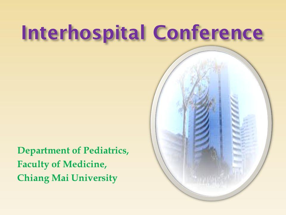 Interhospital Conference Department of Pediatrics, Faculty of Medicine, Chiang Mai University