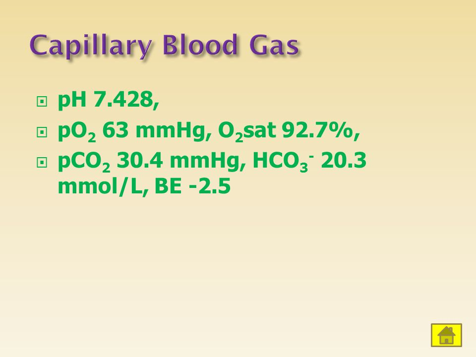  pH 7.428,  pO 2 63 mmHg, O 2 sat 92.7%,  pCO 2 30.4 mmHg, HCO 3 - 20.3 mmol/L, BE -2.5