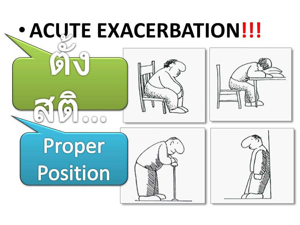• ACUTE EXACERBATION!!!