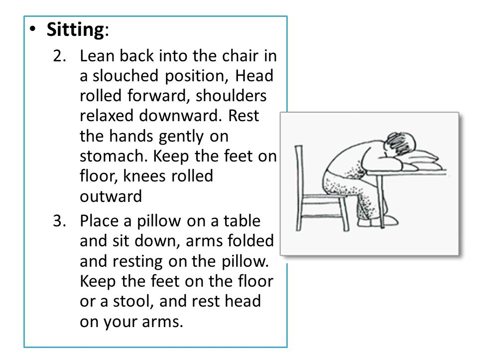 • Sitting: 2.Lean back into the chair in a slouched position, Head rolled forward, shoulders relaxed downward.
