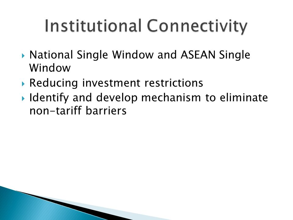  National Single Window and ASEAN Single Window  Reducing investment restrictions  Identify and develop mechanism to eliminate non-tariff barriers