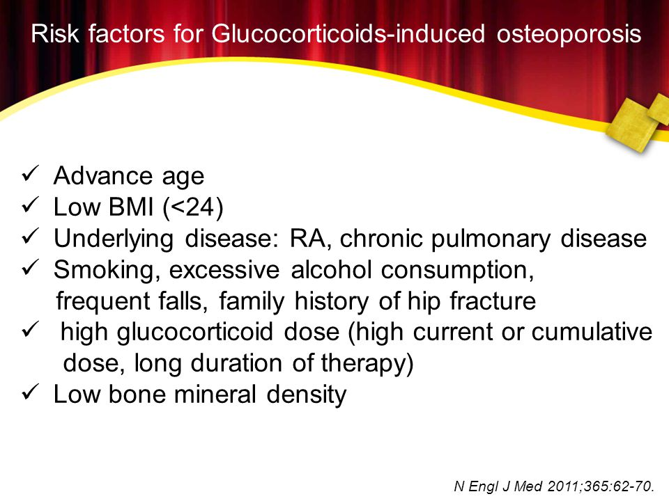 Risk factors for Glucocorticoids-induced osteoporosis  Advance age  Low BMI (<24)  Underlying disease: RA, chronic pulmonary disease  Smoking, exc
