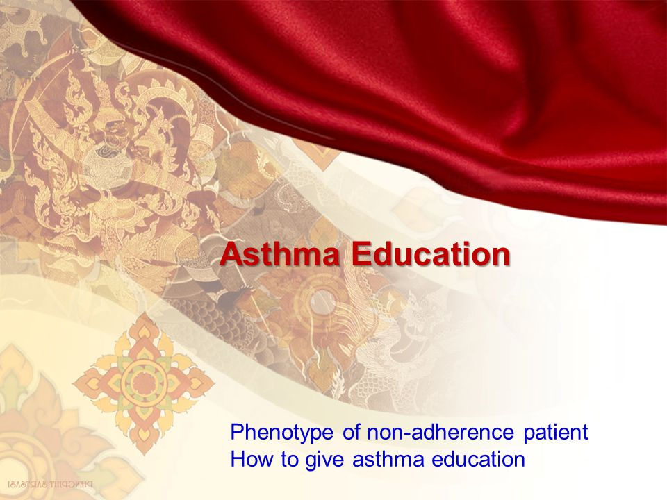 Asthma Education Phenotype of non-adherence patient How to give asthma education