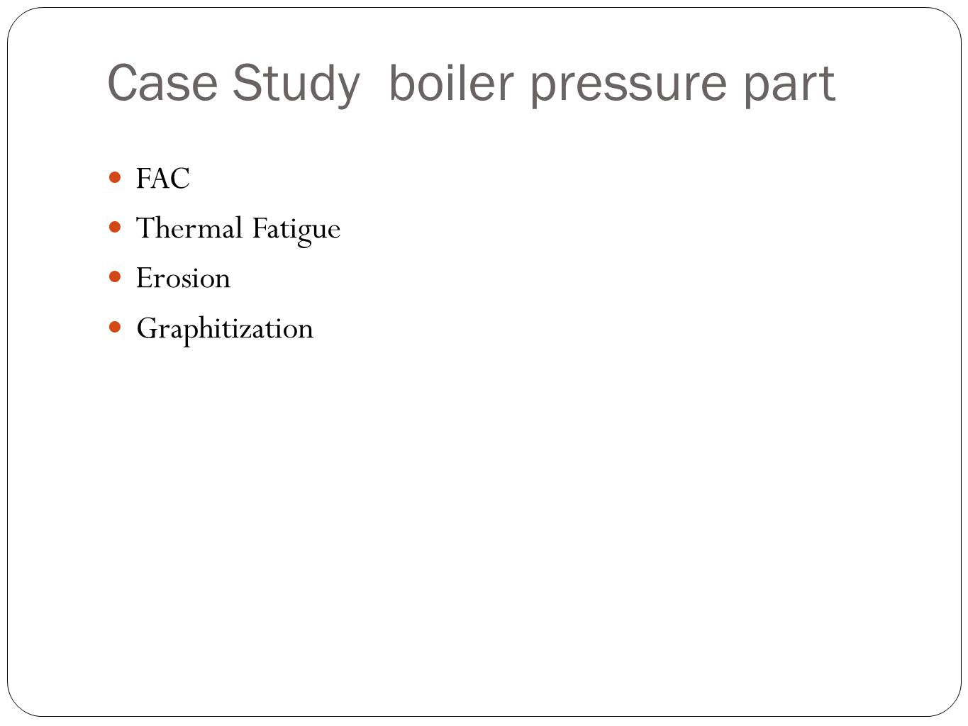 Case Study boiler pressure part FAC Thermal Fatigue Erosion Graphitization