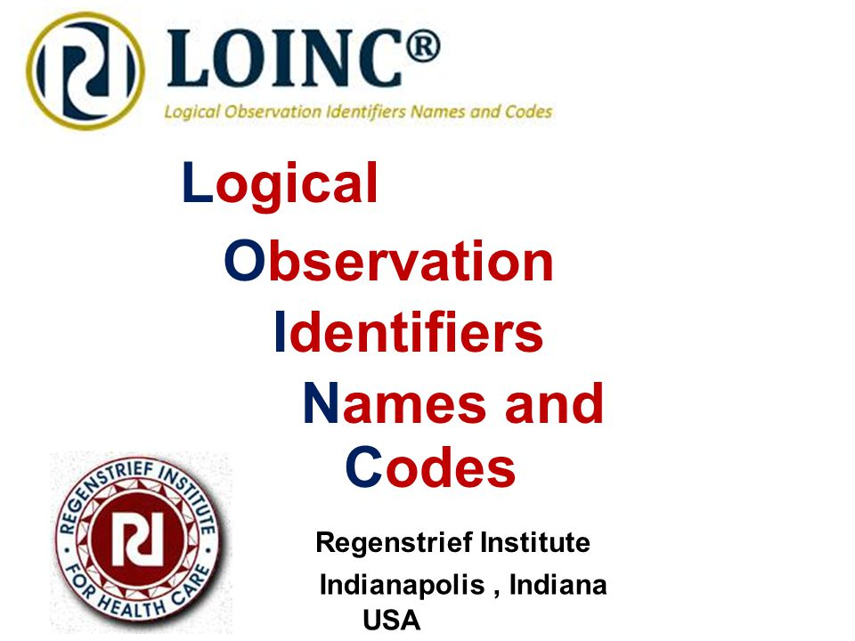 R Logical Observation Identifiers Names and Codes Regenstrief Institute Indianapolis, Indiana USA