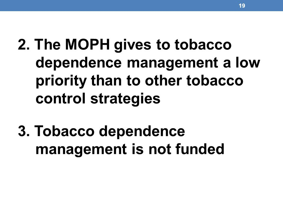 19 2. The MOPH gives to tobacco dependence management a low priority than to other tobacco control strategies 3. Tobacco dependence management is not