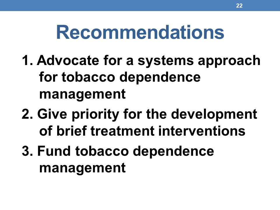 22 Recommendations 1. Advocate for a systems approach for tobacco dependence management 2. Give priority for the development of brief treatment interv