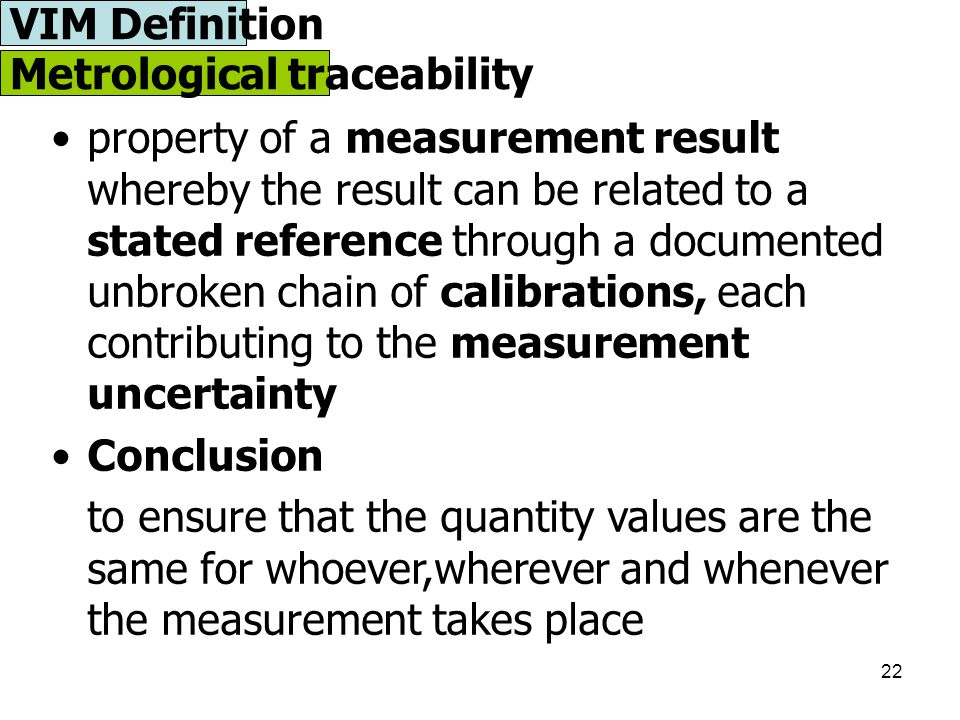 22 Metrological traceability property of a measurement result whereby the result can be related to a stated reference through a documented unbroken ch