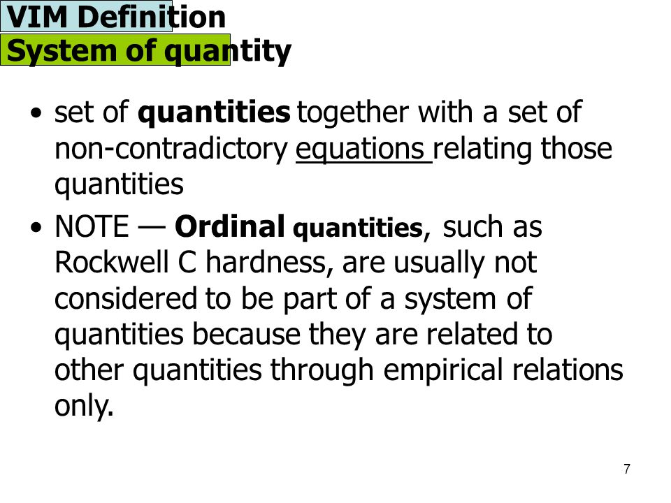 7 System of quantity set of quantities together with a set of non-contradictory equations relating those quantities NOTE — Ordinal quantities, such as
