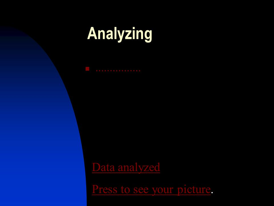 Analyzing................ Data analyzed Press to see your picture.