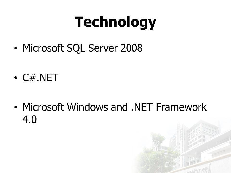 Technology Microsoft SQL Server 2008 C#.NET Microsoft Windows and.NET Framework 4.0