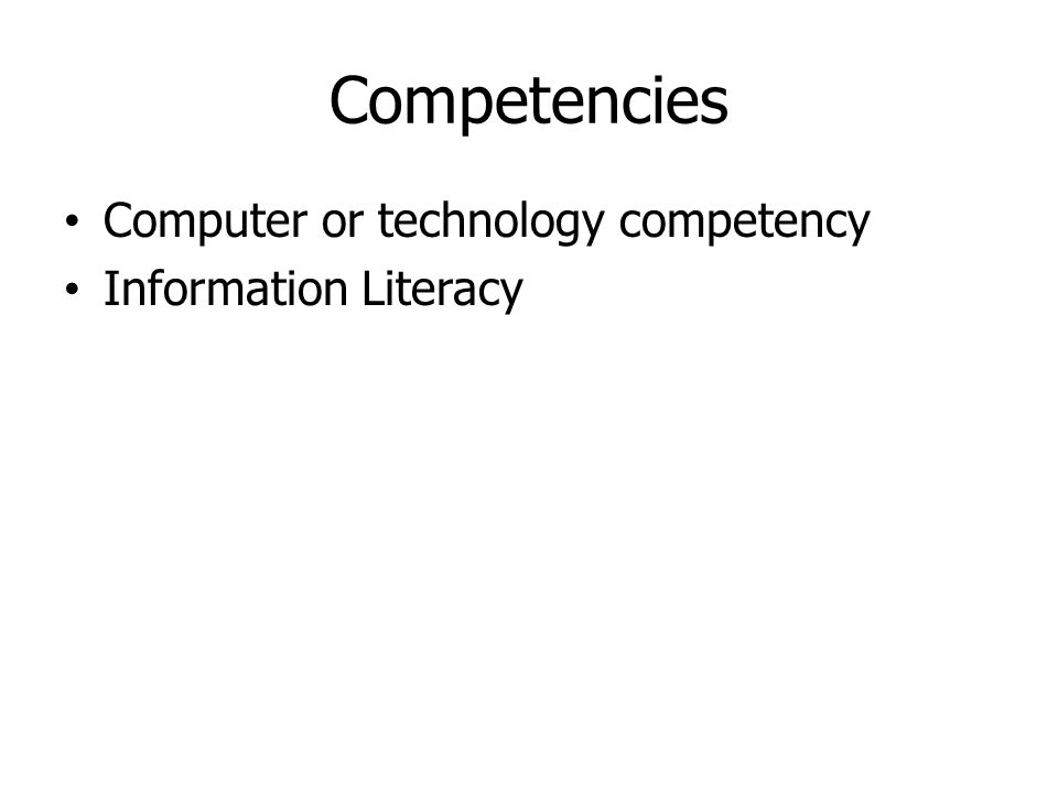 Competencies Computer or technology competency Information Literacy