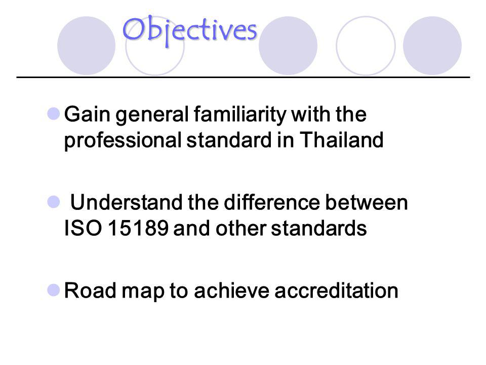 Professional standard Based on - ISO/FDIS 15189:2000 –ISO 9001:2000 –HA standard (2543) Accrediting body สมาคมเทคนิคการแพทย์แห่งประเทศไทย Quality system essentials 10 elements Accredited labs - 13 (in process 2) มาตรฐานงานเทคนิคการแพทย์ 2544 สำหรับห้องปฏิบัติการทางการแพทย์