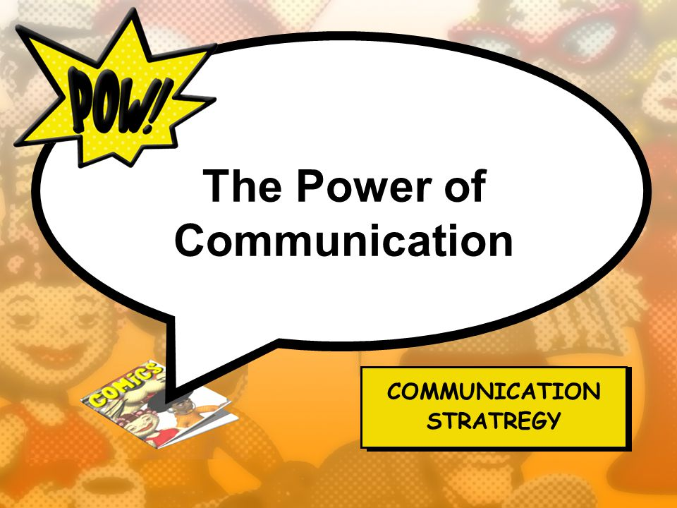 The Power of Communication COMMUNICATION STRATREGY