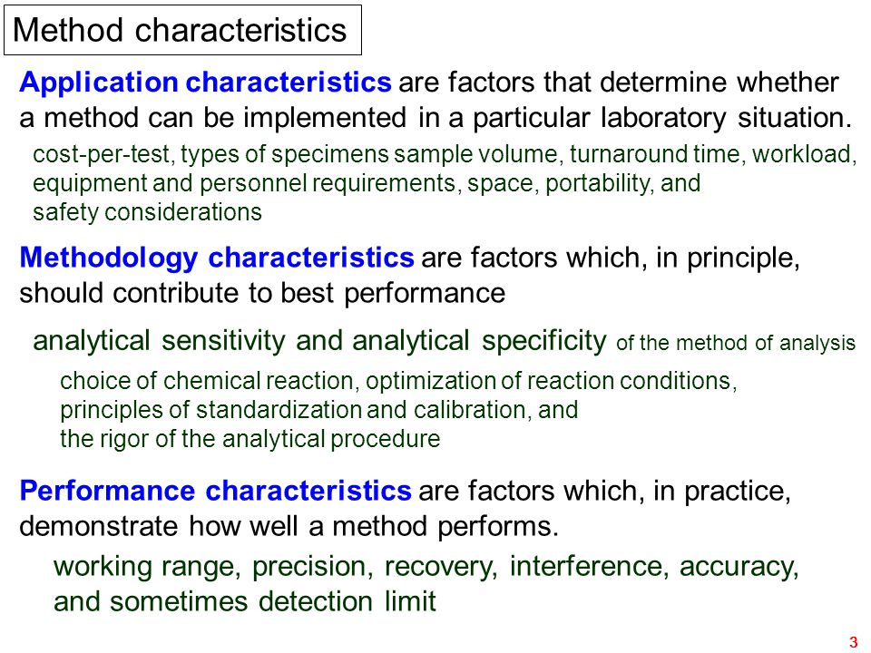 Method Evaluation4 Ideal Clinical Laboratory Test Perfect accuracy and precision High analytical sensitivity (a limit of detection of zero) Absolute analytical specificity (No interferences) Diagnostic sensitivity and specificity of 100% Analytical Performance Diagnostic Performance Area under ROC Curve closest to 1.0 (Receiver Operating Characteristic) Likelihood ratios, LR >10 or LR <0.1