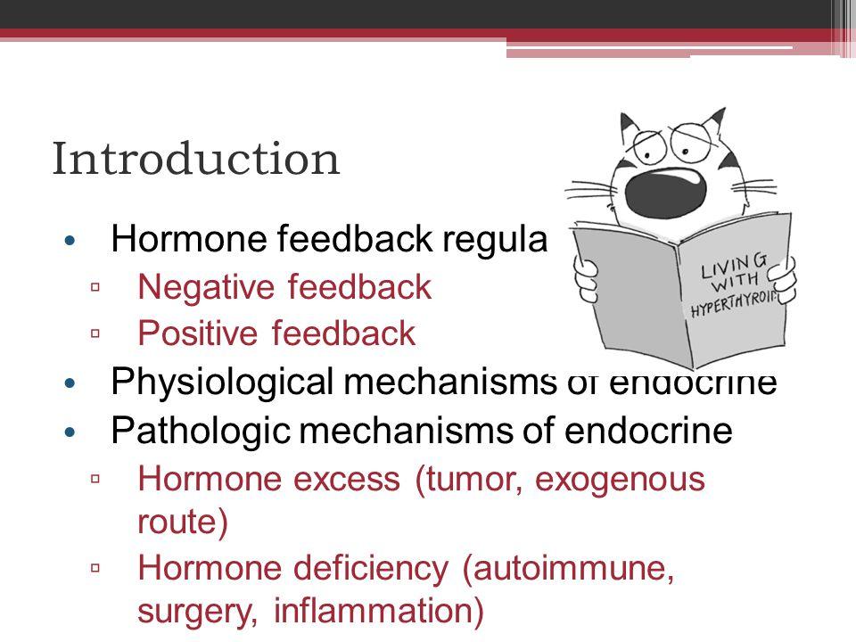 Introduction Hormone feedback regulatory system ▫ Negative feedback ▫ Positive feedback Physiological mechanisms of endocrine Pathologic mechanisms of