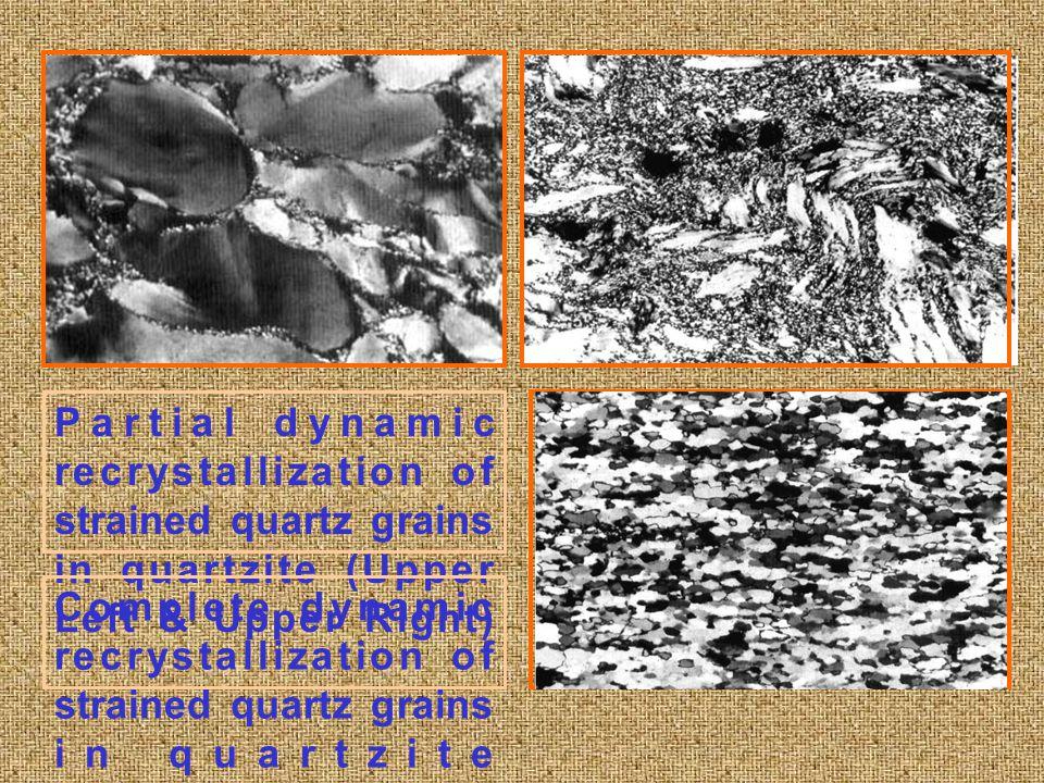 Partial dynamic recrystallization of strained quartz grains in quartzite (Upper Left & Upper Right) Complete dynamic recrystallization of strained qua
