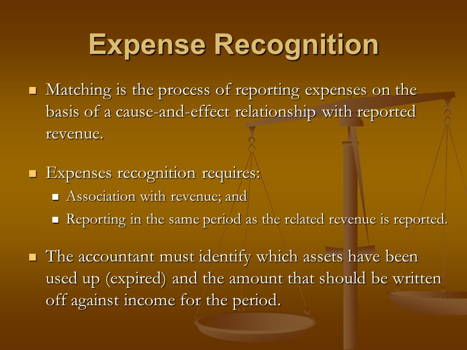 Expense Recognition Matching is the process of reporting expenses on the basis of a cause-and-effect relationship with reported revenue. Matching is t