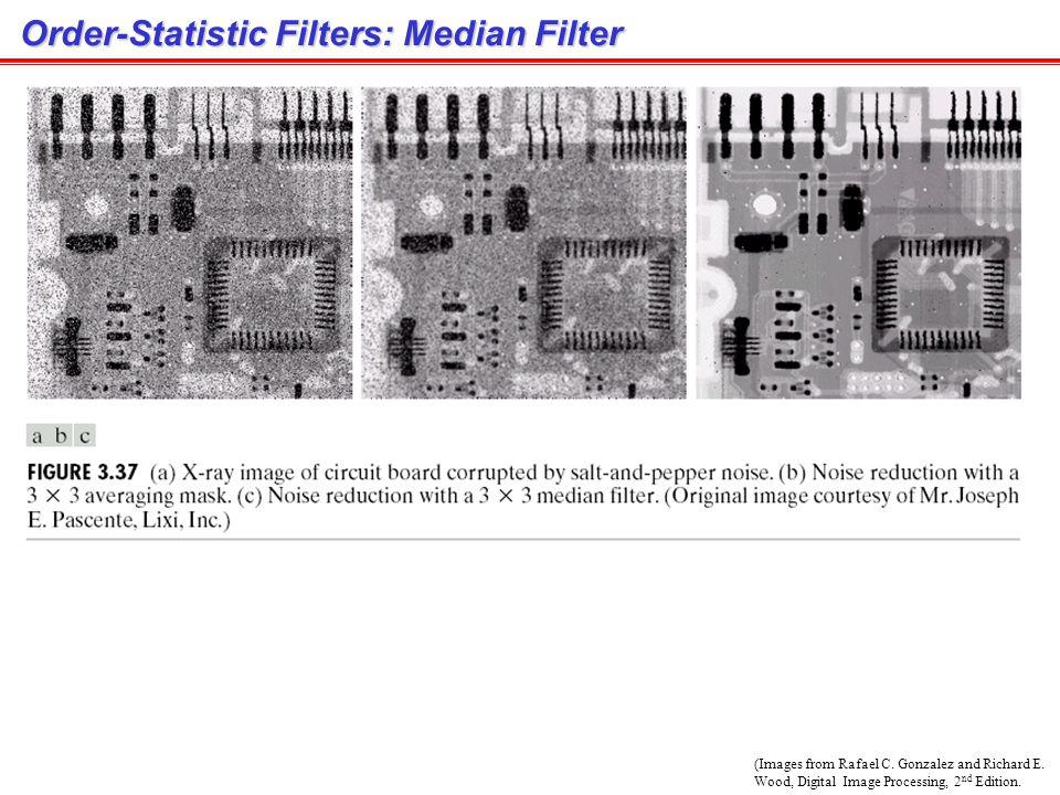 Order-Statistic Filters subimage Original image Moving window Statistic parameters Mean, Median, Mode, Min, Max, Etc.