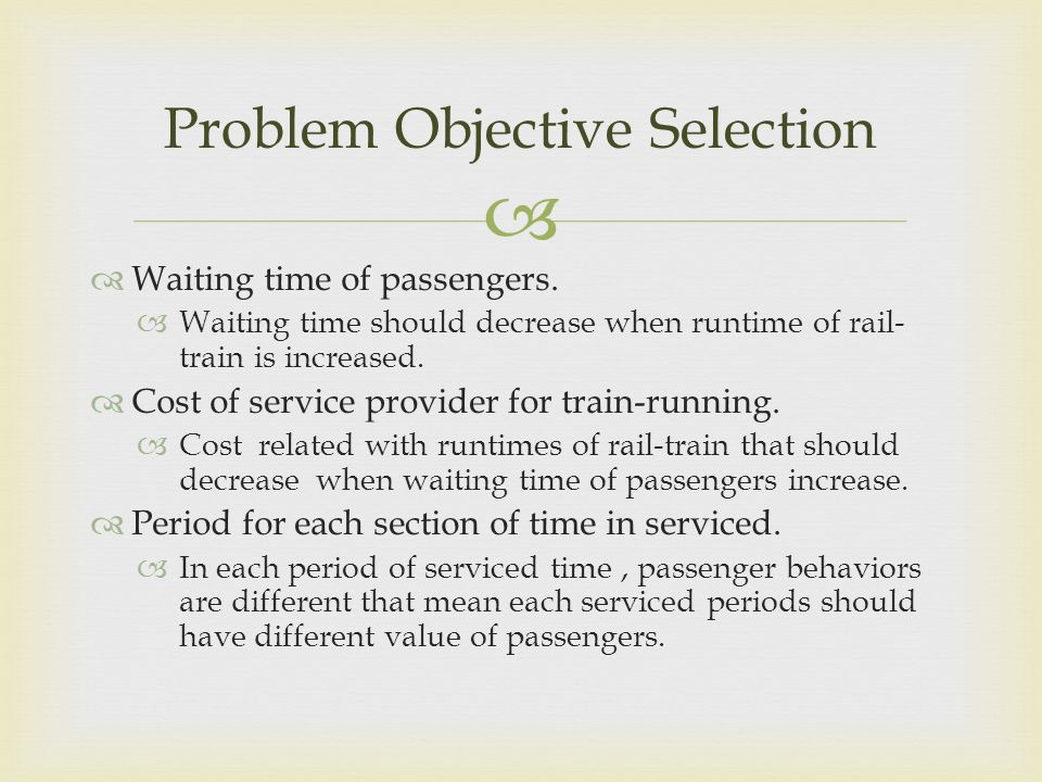   Waiting time of passengers.  Waiting time should decrease when runtime of rail- train is increased.  Cost of service provider for train-running.
