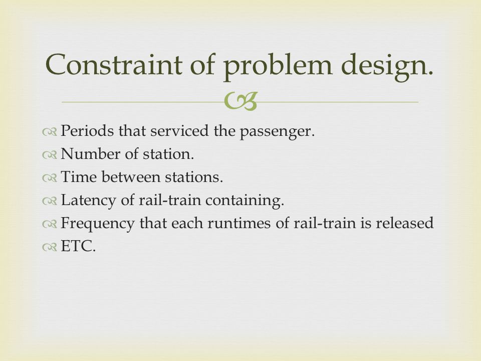   Periods that serviced the passenger.  Number of station.  Time between stations.  Latency of rail-train containing.  Frequency that each runti
