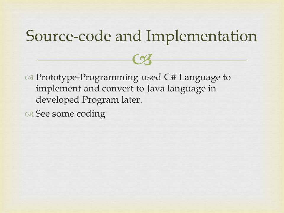   Prototype-Programming used C# Language to implement and convert to Java language in developed Program later.  See some coding Source-code and Imp