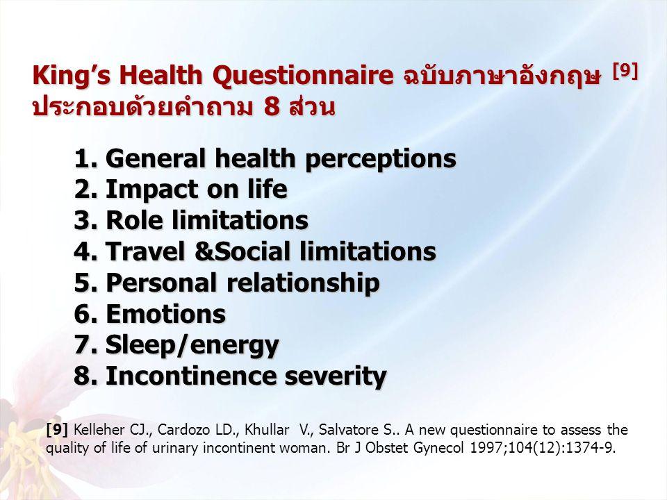 King's Health Questionnaire ฉบับภาษาอังกฤษ [9] ประกอบด้วยคำถาม 8 ส่วน 1. General health perceptions 2. Impact on life 3. Role limitations 4. Travel &S