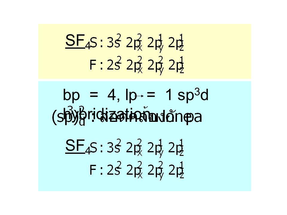 SF 4 bp = 4, lp = 1sp 3 d hybridization SF 4