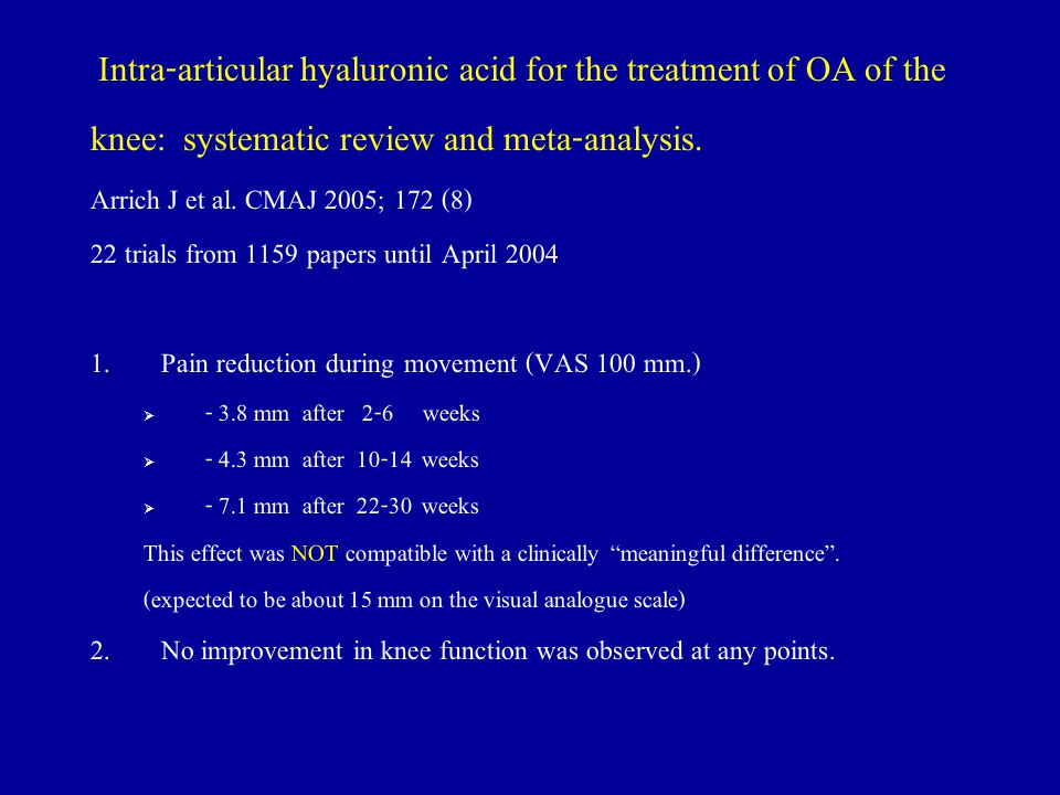 Intra-articular hyaluronic acid for the treatment of OA of the knee: systematic review and meta-analysis. Arrich J et al. CMAJ 2005; 172 (8) 22 trials