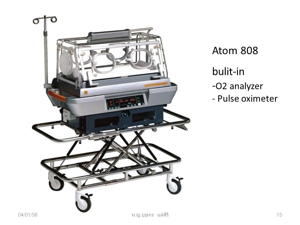 04/01/56 พ. ญ. บุษกร แต้ศิริ 15 Atom 808 bulit-in - O2 analyzer - Pulse oximeter