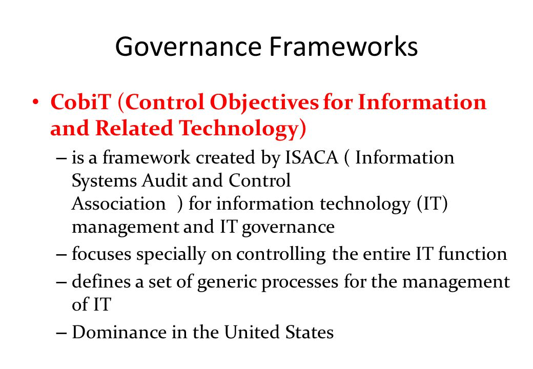 Governance Frameworks CobiT (Control Objectives for Information and Related Technology) – is a framework created by ISACA ( Information Systems Audit