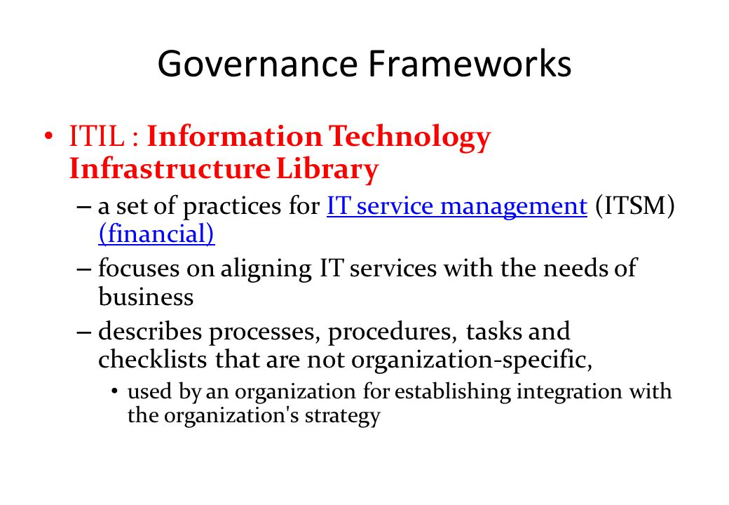 Governance Frameworks ITIL : Information Technology Infrastructure Library – a set of practices for IT service management (ITSM) (financial)IT service