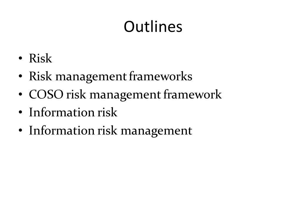 Outlines Risk Risk management frameworks COSO risk management framework Information risk Information risk management