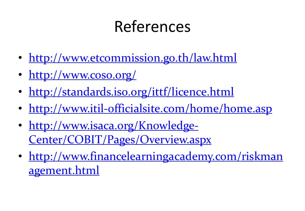 References http://www.etcommission.go.th/law.html http://www.coso.org/ http://standards.iso.org/ittf/licence.html http://www.itil-officialsite.com/hom