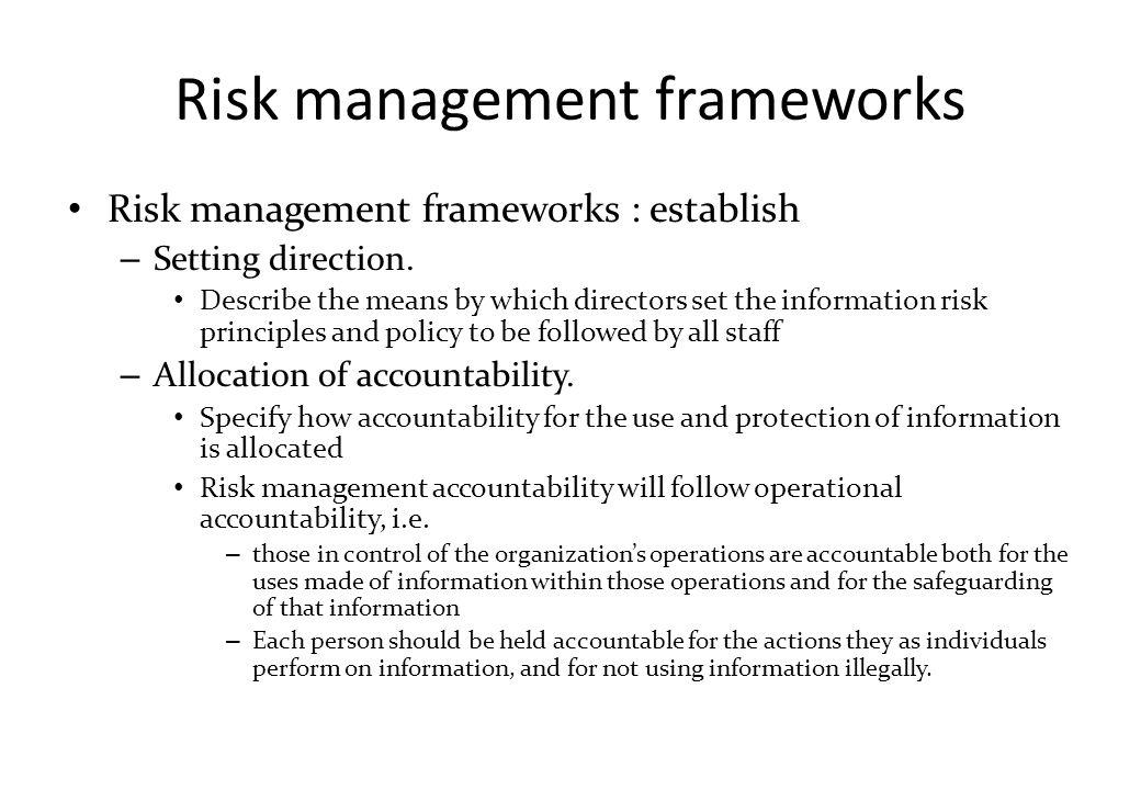 Risk management frameworks Risk management frameworks : establish – Setting direction. Describe the means by which directors set the information risk
