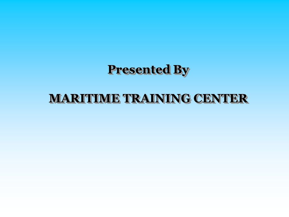 Presented By MARITIME TRAINING CENTER Presented By MARITIME TRAINING CENTER