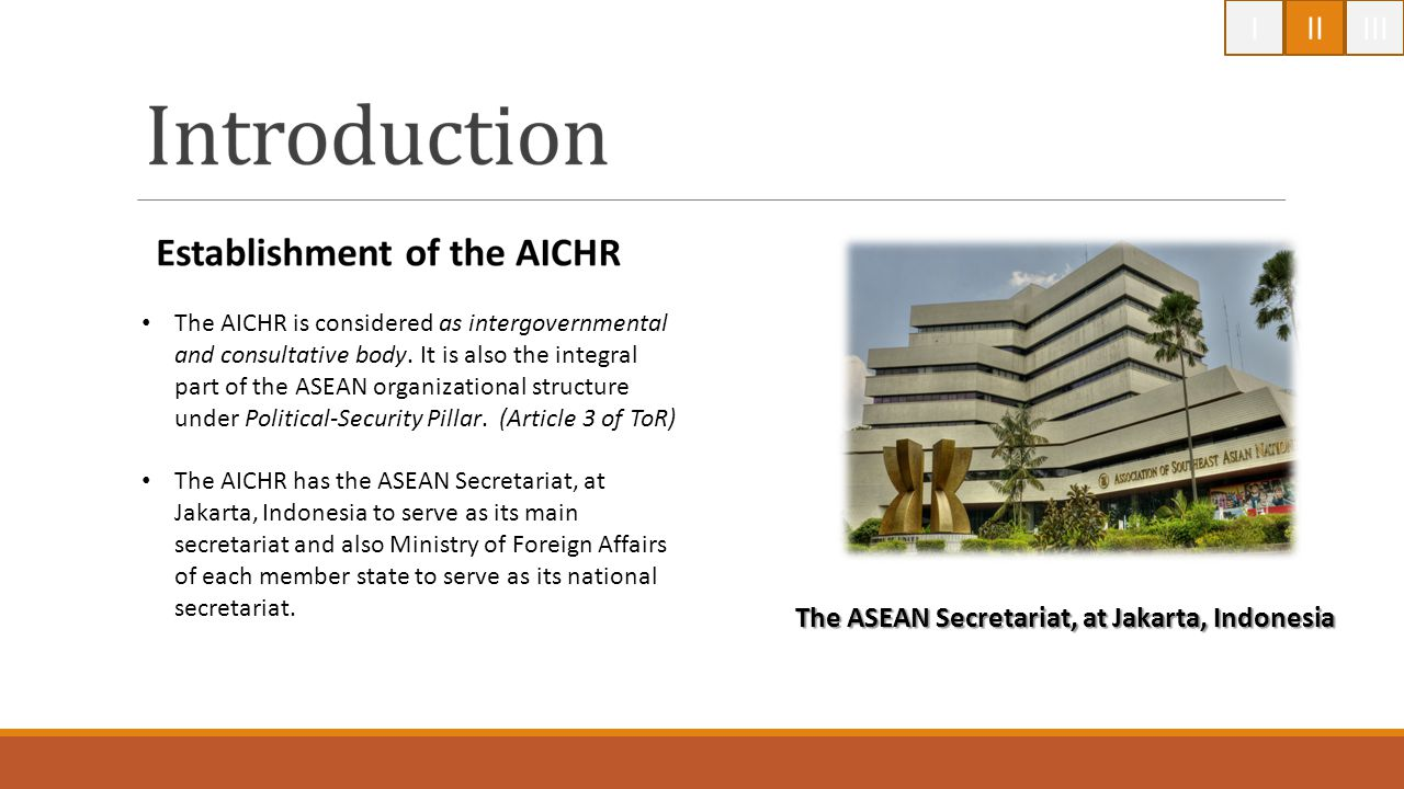 IIIIII The AICHR is considered as intergovernmental and consultative body. It is also the integral part of the ASEAN organizational structure under Po
