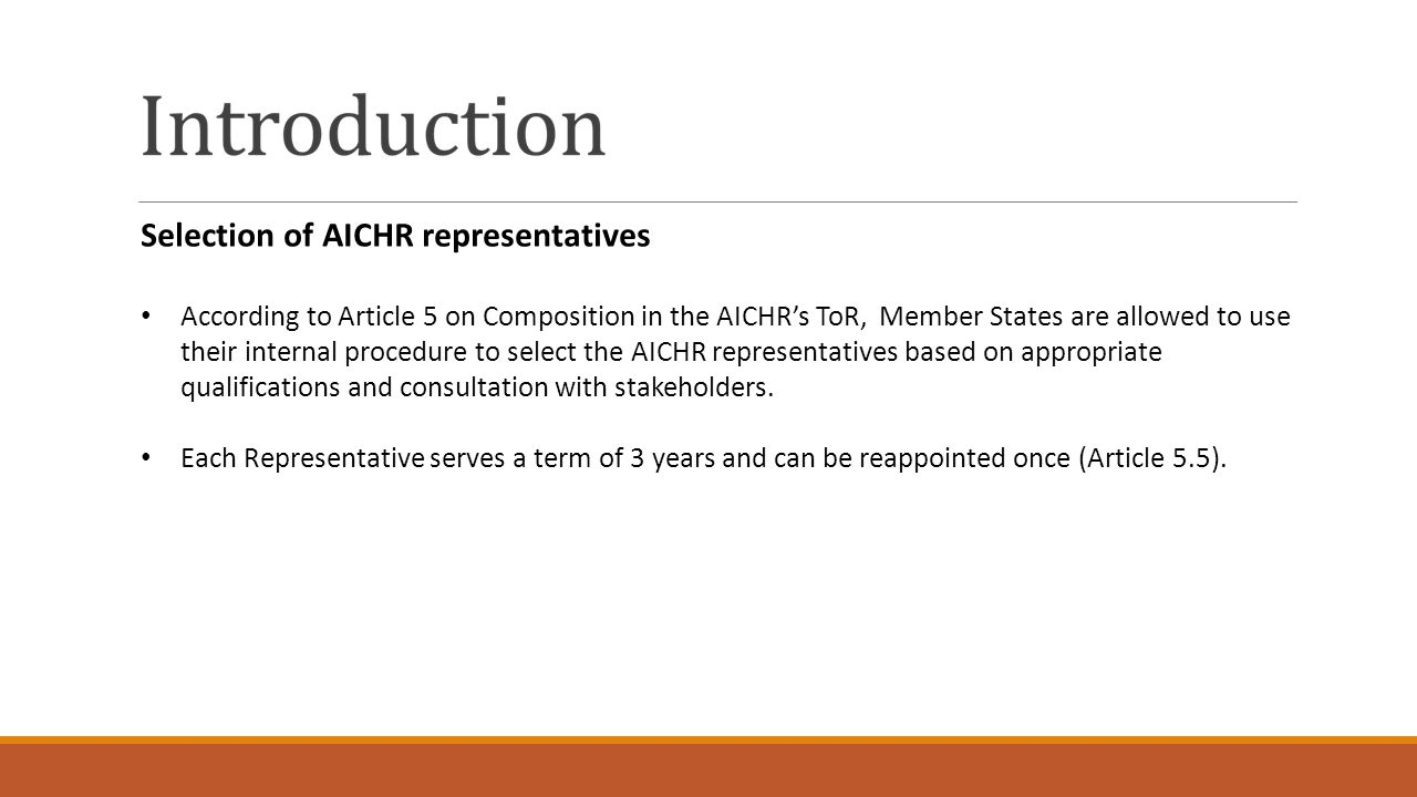 Selection of AICHR representatives According to Article 5 on Composition in the AICHR's ToR, Member States are allowed to use their internal procedure