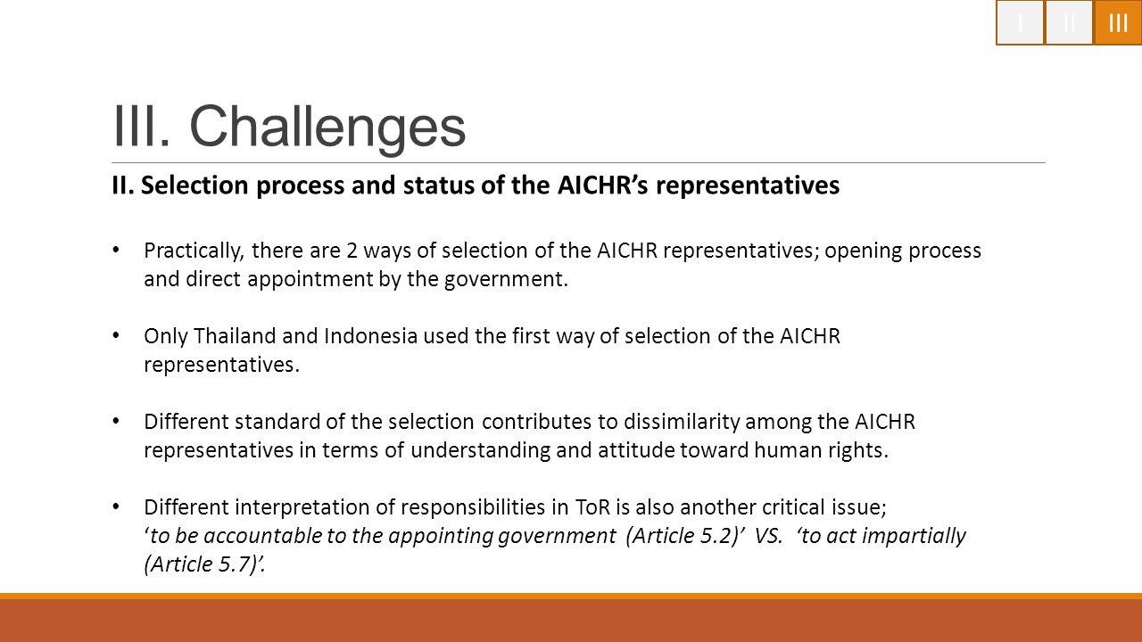 IIIIII III. Challenges II. Selection process and status of the AICHR's representatives Practically, there are 2 ways of selection of the AICHR represe