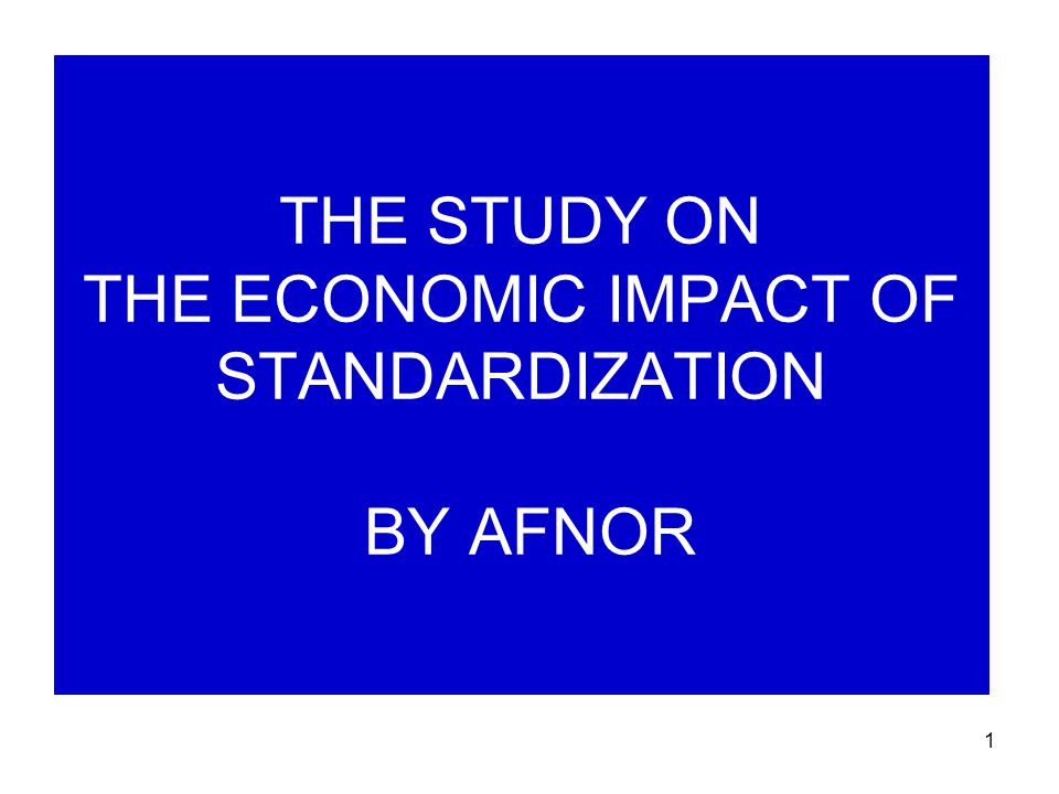 1 THE STUDY ON THE ECONOMIC IMPACT OF STANDARDIZATION BY AFNOR