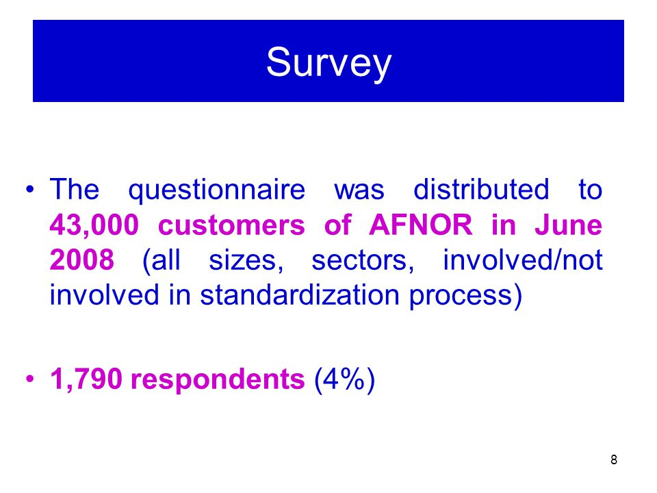 8 Survey The questionnaire was distributed to 43,000 customers of AFNOR in June 2008 (all sizes, sectors, involved/not involved in standardization process) 1,790 respondents (4%)
