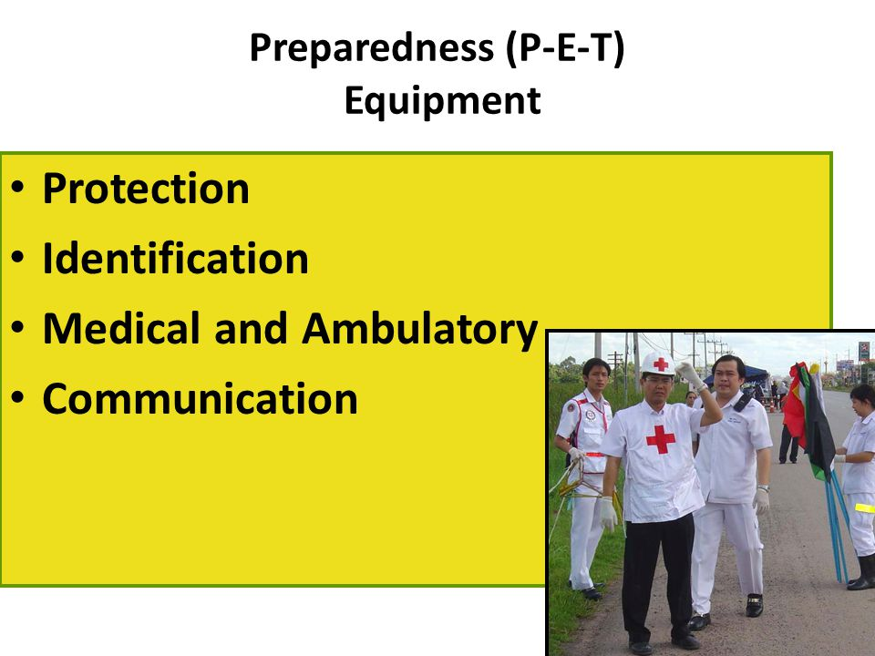 Preparedness (P-E-T) Equipment Protection Identification Medical and Ambulatory Communication